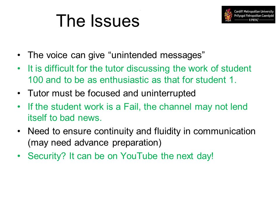 The Issues The voice can give unintended messages It is difficult for the tutor discussing the work of student 100 and to be as enthusiastic as that f