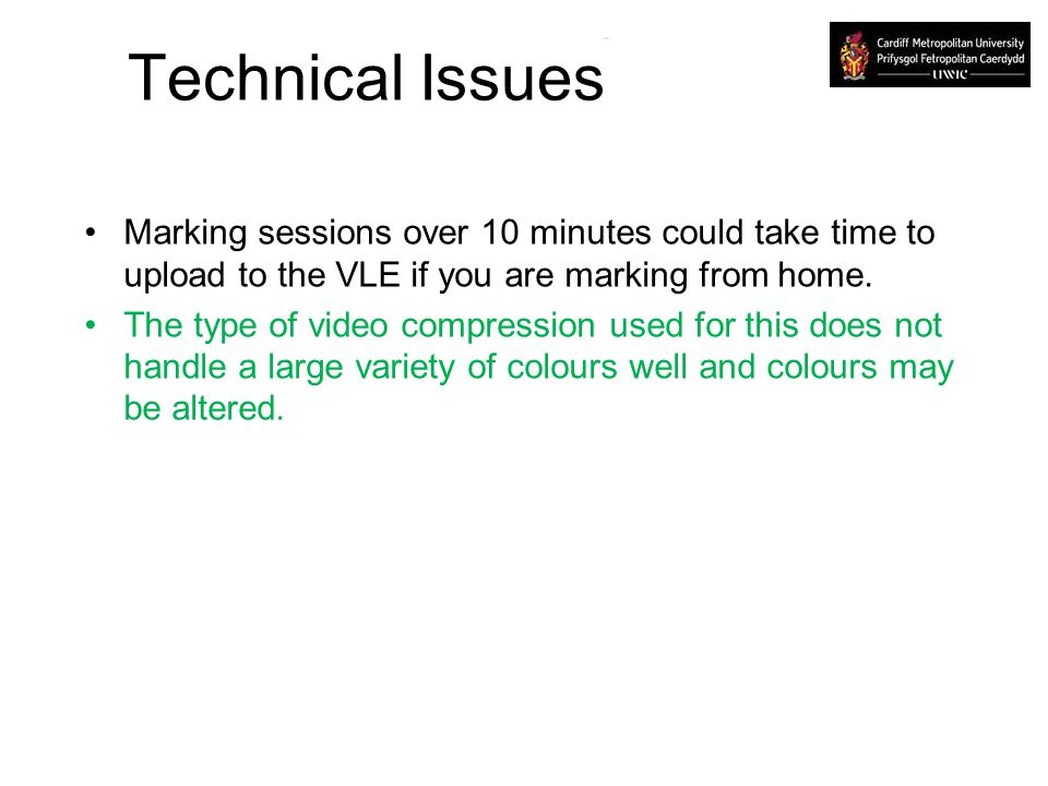 Technical Issues Marking sessions over 10 minutes could take time to upload to the VLE if you are marking from home.
