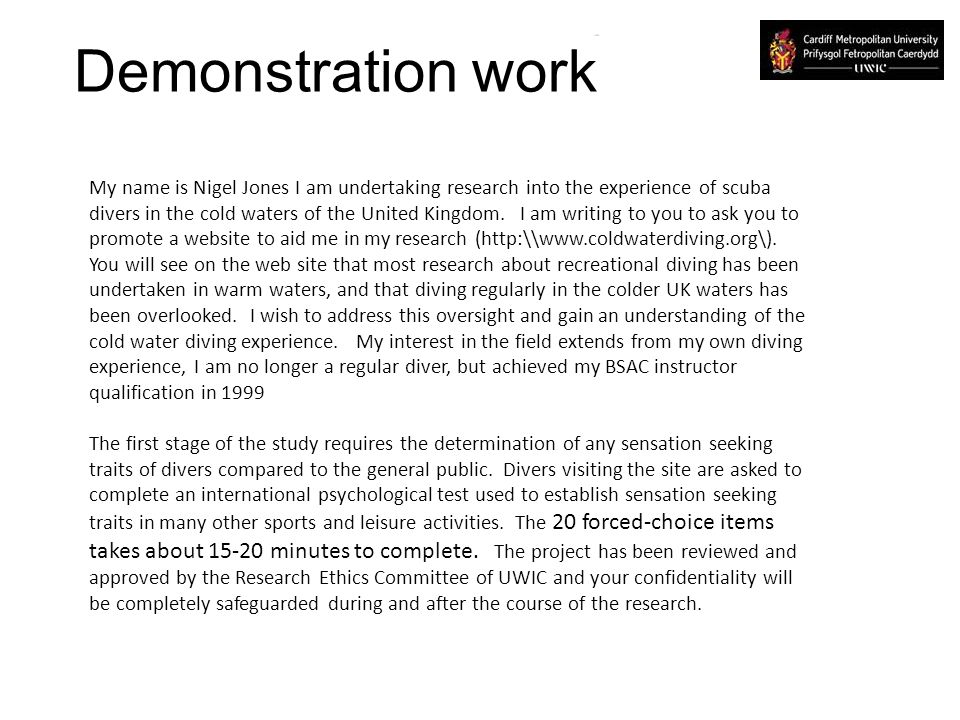 Demonstration work My name is Nigel Jones I am undertaking research into the experience of scuba divers in the cold waters of the United Kingdom. I am