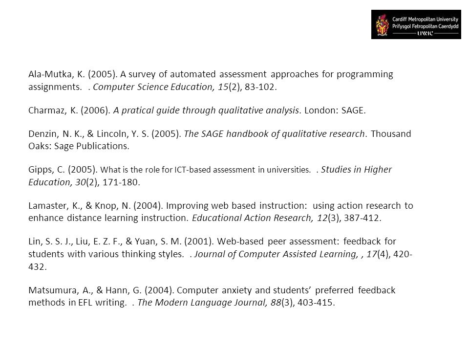 Ala-Mutka, K. (2005). A survey of automated assessment approaches for programming assignments.. Computer Science Education, 15(2), 83-102. Charmaz, K.