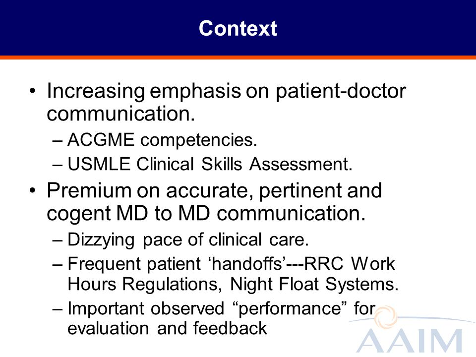 Context Increasing emphasis on patient-doctor communication. –ACGME competencies. –USMLE Clinical Skills Assessment. Premium on accurate, pertinent an