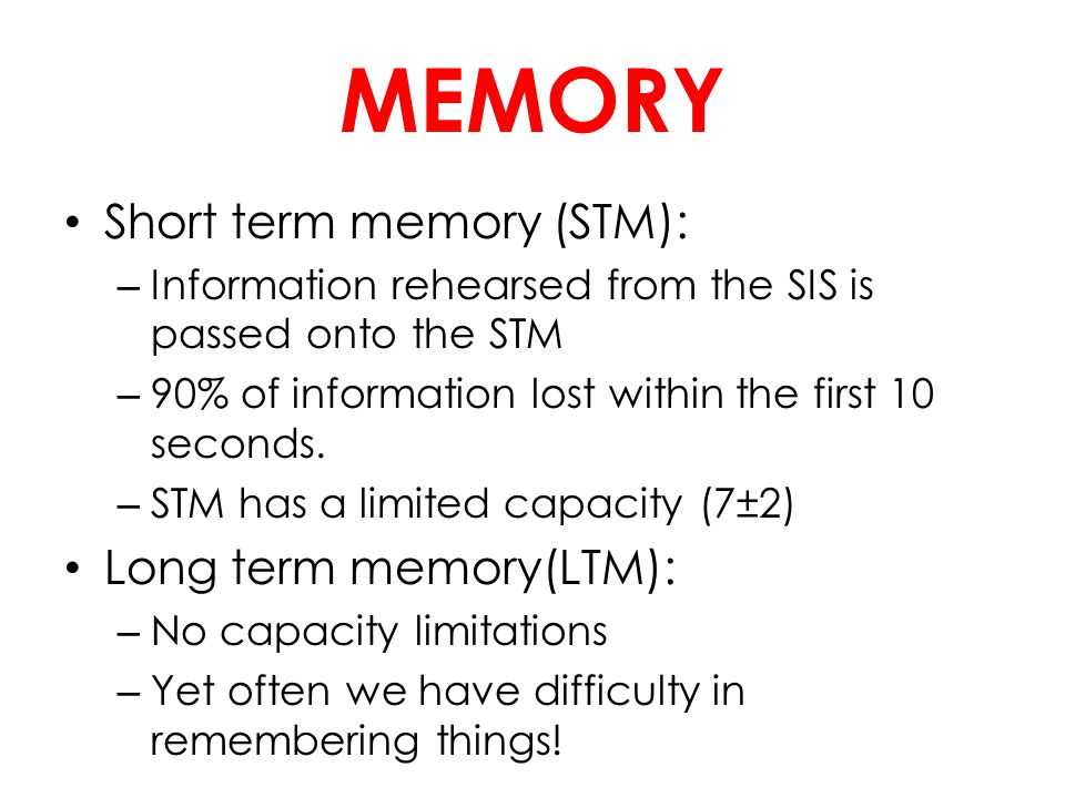 MEMORY Selective attention-memory interaction – Our STM has a limited capacity – We overcome this by using selective attention.