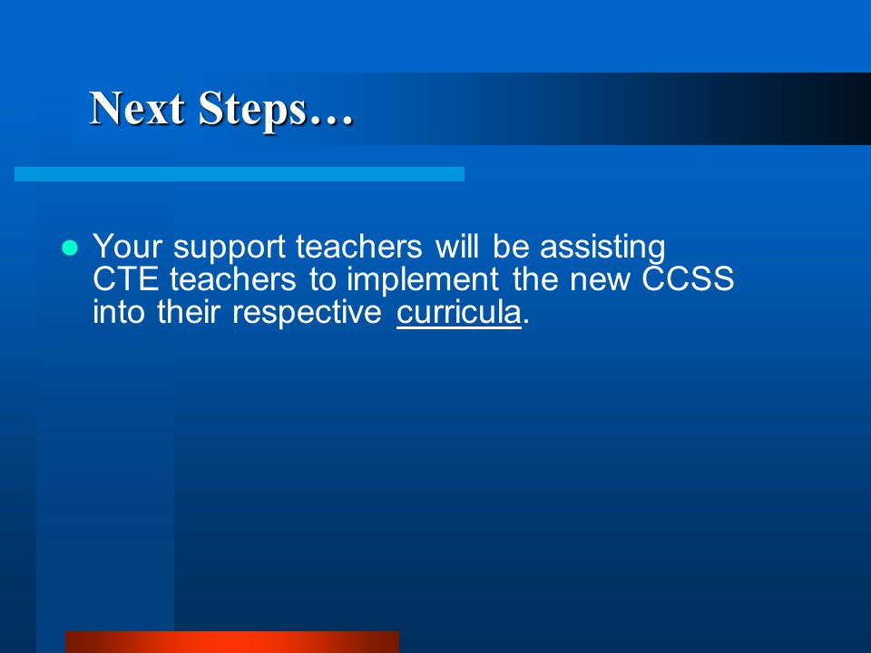 Your support teachers will be assisting CTE teachers to implement the new CCSS into their respective curricula.