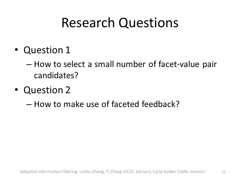 Research Questions Question 1 – How to select a small number of facet-value pair candidates.