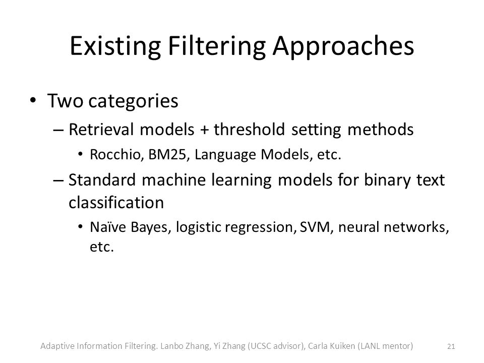 Existing Filtering Approaches Two categories – Retrieval models + threshold setting methods Rocchio, BM25, Language Models, etc.