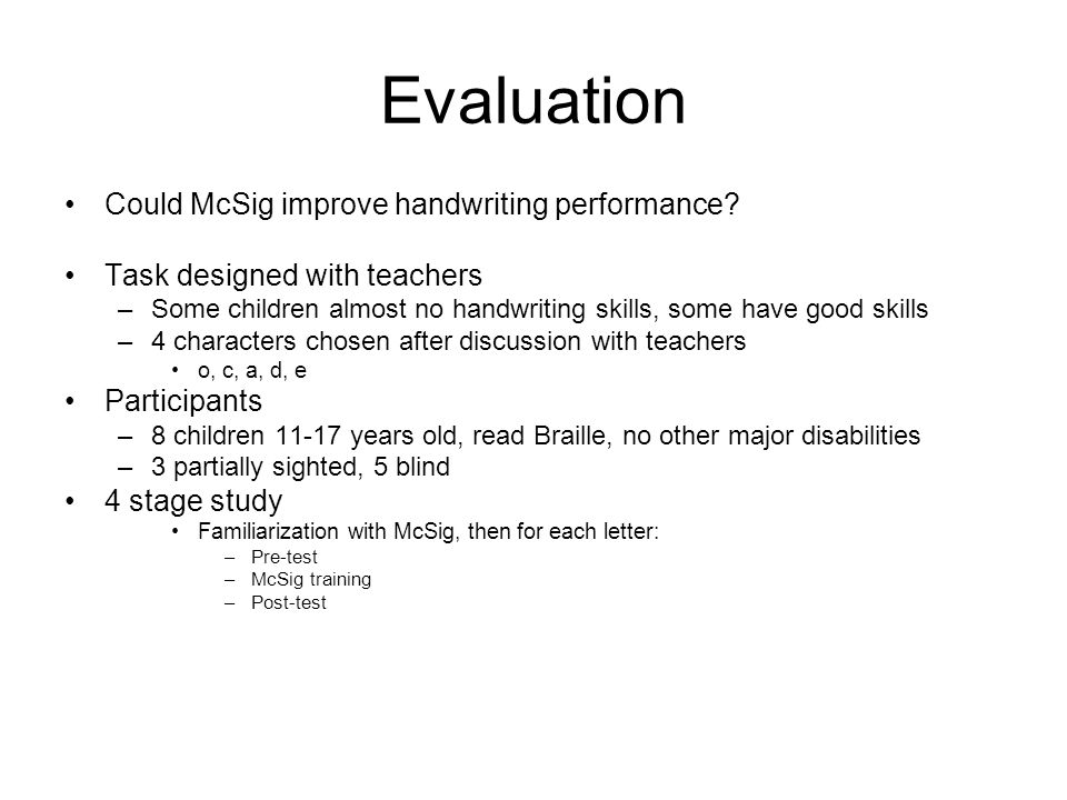 Evaluation Could McSig improve handwriting performance? Task designed with teachers –Some children almost no handwriting skills, some have good skills