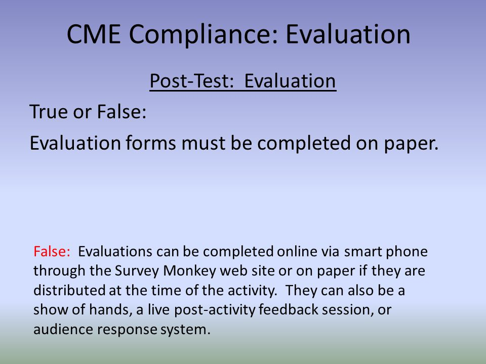 Post-Test: Evaluation True or False: Evaluation forms must be completed on paper.