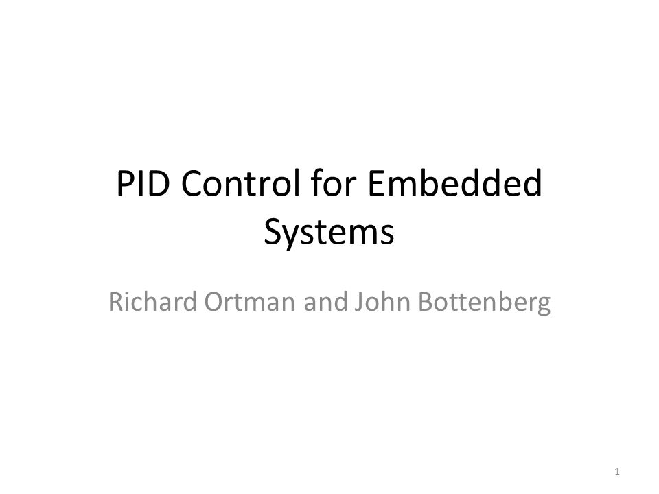 PID Control for Embedded Systems Richard Ortman and John Bottenberg 1