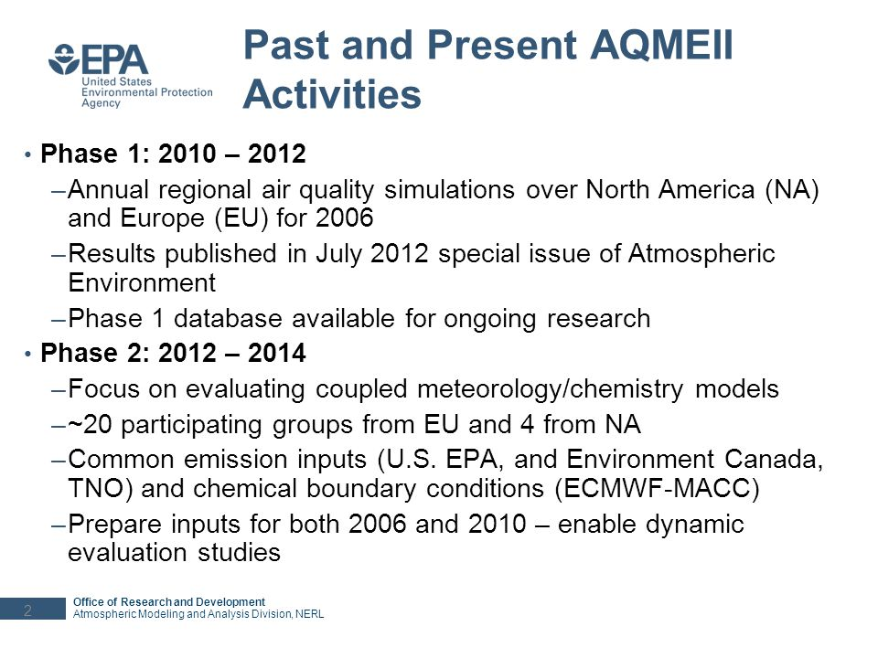 Office of Research and Development Atmospheric Modeling and Analysis Division, NERL Past and Present AQMEII Activities Phase 1: 2010 – 2012 –Annual re