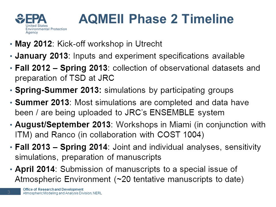 Office of Research and Development Atmospheric Modeling and Analysis Division, NERL AQMEII Phase 2 Timeline May 2012: Kick-off workshop in Utrecht Jan