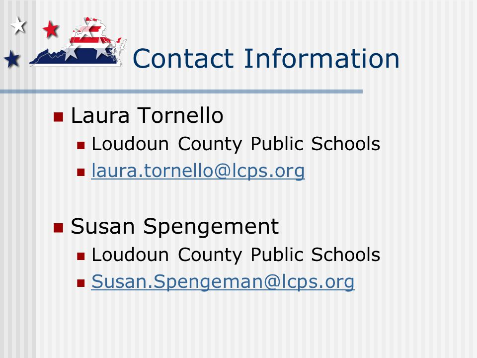 Contact Information Laura Tornello Loudoun County Public Schools laura.tornello@lcps.org Susan Spengement Loudoun County Public Schools Susan.Spengeman@lcps.org