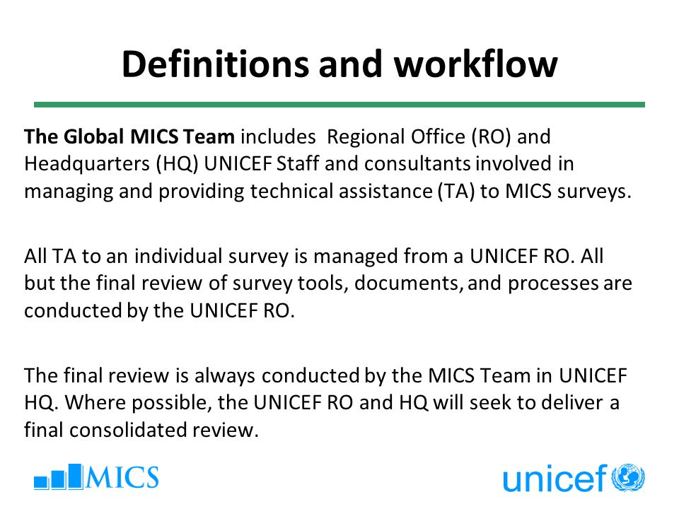 Assistance from a regional household survey expert mobilised by RO as needed Step 11: Pre-test of Questionnaires Conducted after appropriate training in the country Pre-test report is produced in the country Consolidated review by Global MICS team (within 1 week)