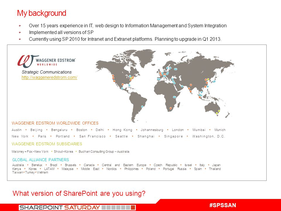 #SPSSAN My background Strategic Communications http://waggeneredstrom.com/ What version of SharePoint are you using.