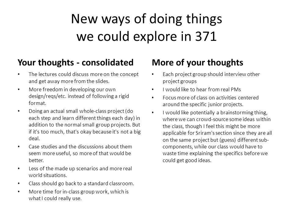 New ways of doing things we could explore in 371 Your thoughts - consolidated The lectures could discuss more on the concept and get away more from th