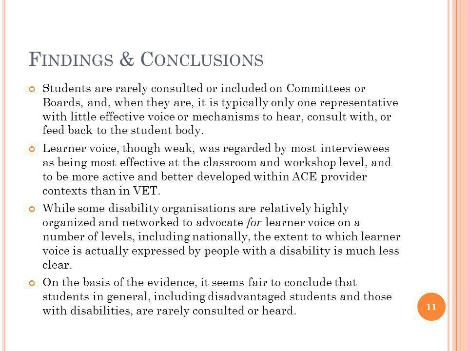 F INDINGS & C ONCLUSIONS Students are rarely consulted or included on Committees or Boards, and, when they are, it is typically only one representative with little effective voice or mechanisms to hear, consult with, or feed back to the student body.
