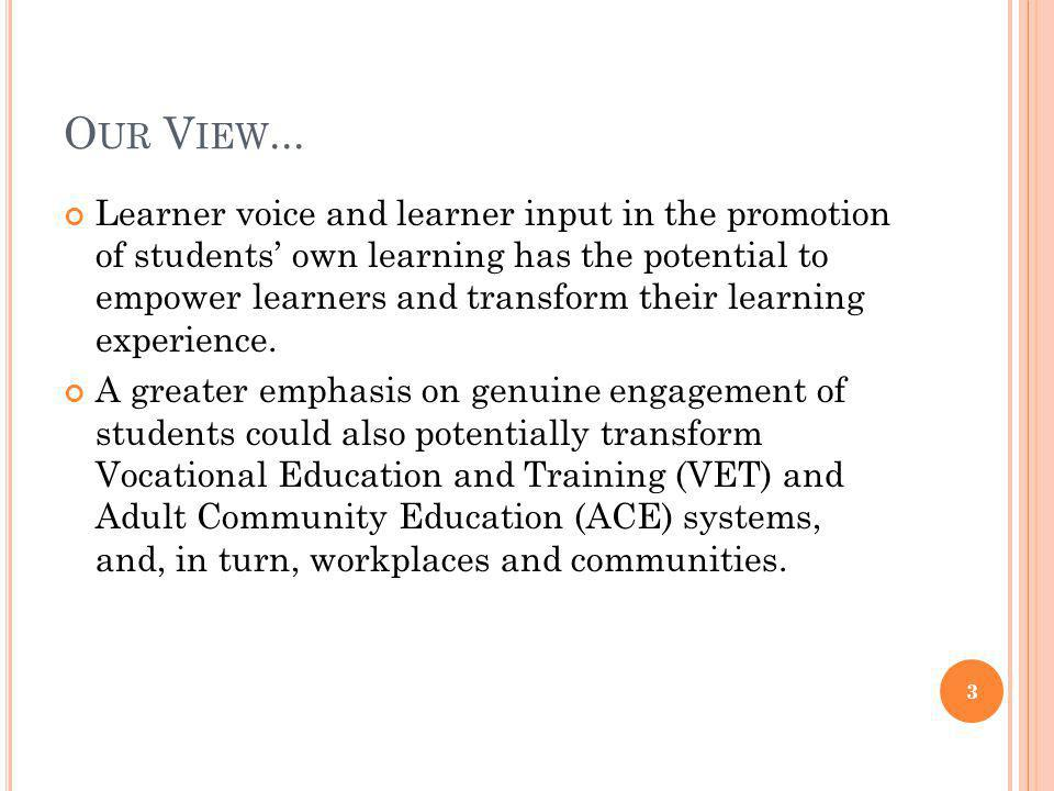 O UR V IEW... Learner voice and learner input in the promotion of students own learning has the potential to empower learners and transform their lear