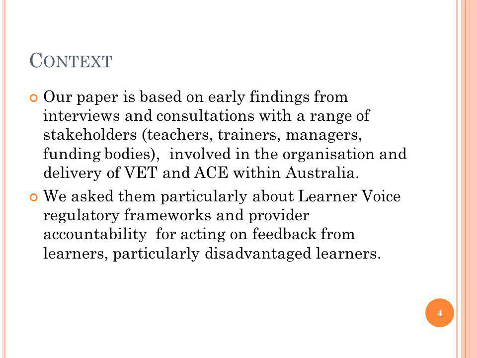 C ONTEXT Our paper is based on early findings from interviews and consultations with a range of stakeholders (teachers, trainers, managers, funding bodies), involved in the organisation and delivery of VET and ACE within Australia.