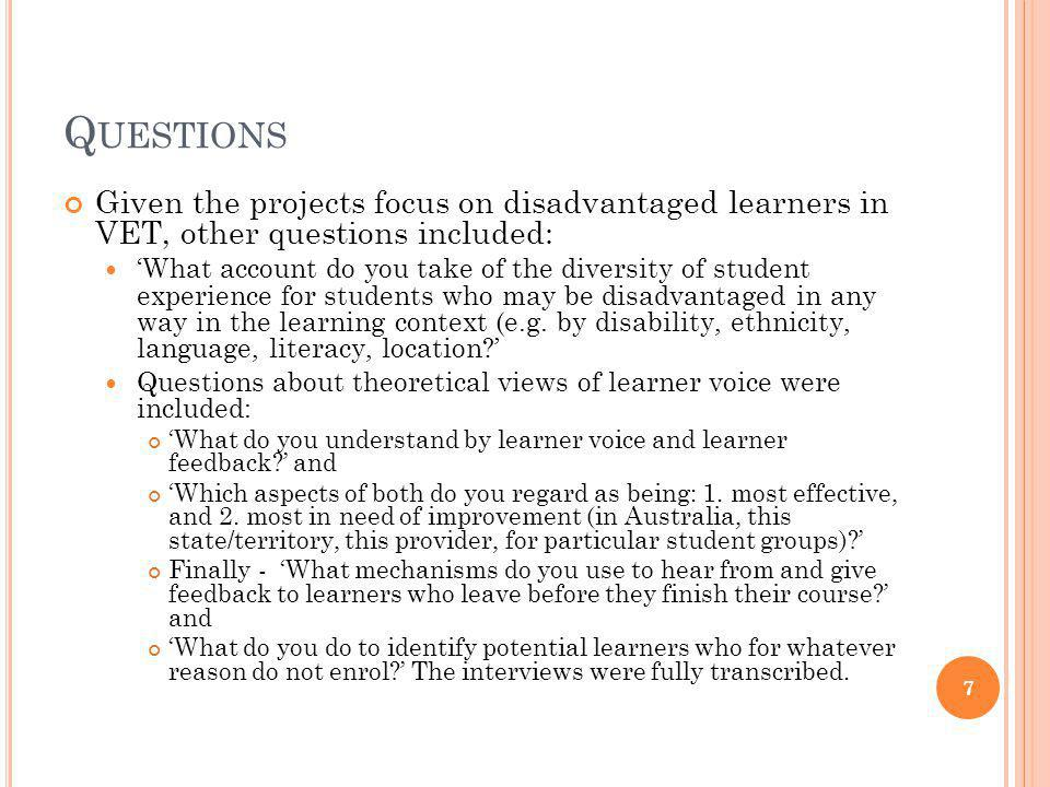 Q UESTIONS Given the projects focus on disadvantaged learners in VET, other questions included: What account do you take of the diversity of student experience for students who may be disadvantaged in any way in the learning context (e.g.
