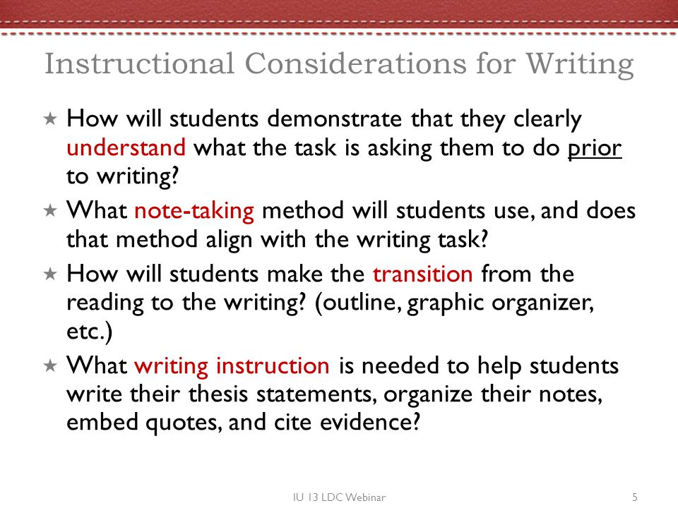 Instructional Considerations for Writing How will students demonstrate that they clearly understand what the task is asking them to do prior to writin