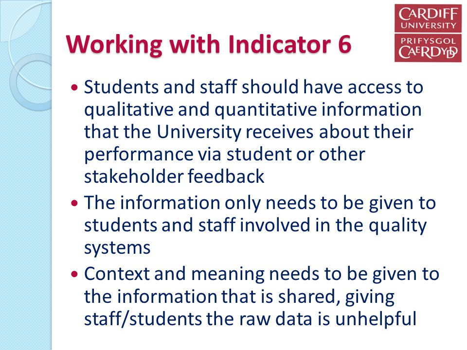 Working with Indicator 6 Students and staff should have access to qualitative and quantitative information that the University receives about their pe