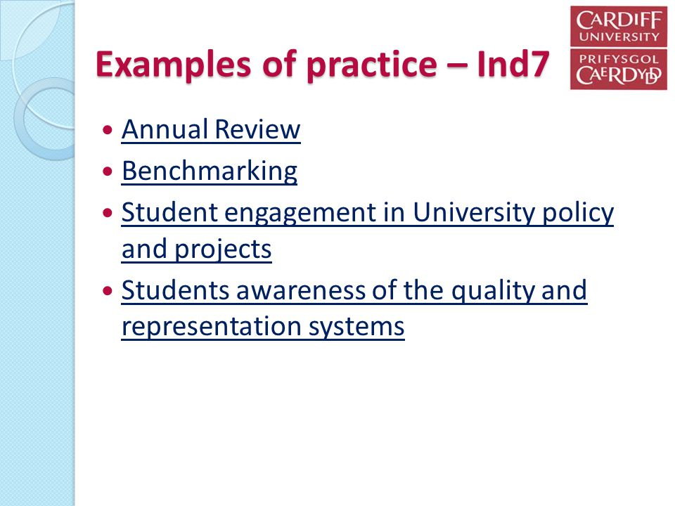 Examples of practice – Ind7 Annual Review Benchmarking Student engagement in University policy and projects Student engagement in University policy an