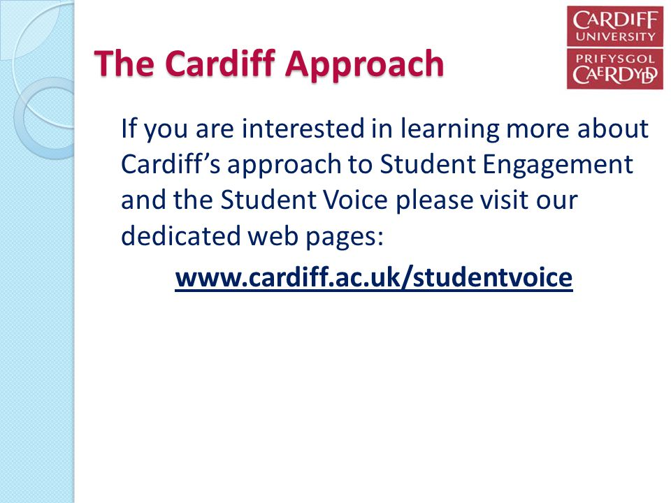 The Cardiff Approach If you are interested in learning more about Cardiffs approach to Student Engagement and the Student Voice please visit our dedic