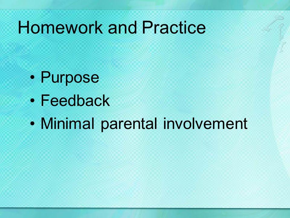 Homework and Practice Purpose Feedback Minimal parental involvement