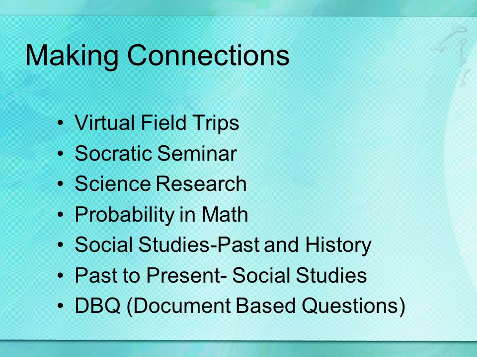 Making Connections Virtual Field Trips Socratic Seminar Science Research Probability in Math Social Studies-Past and History Past to Present- Social S