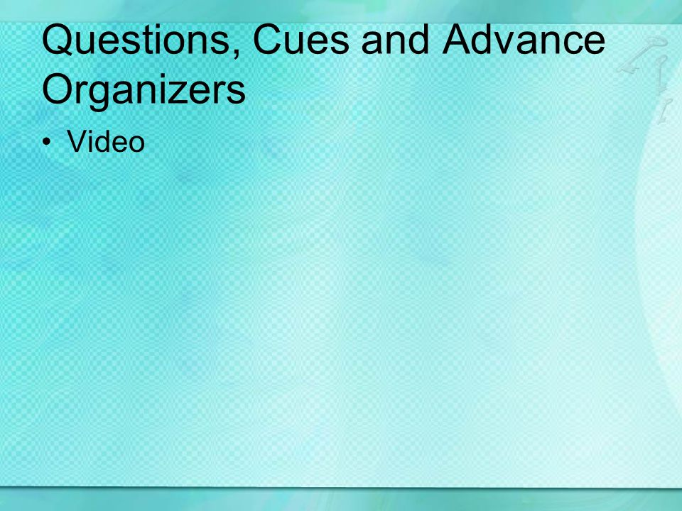 Questions, Cues and Advance Organizers Video
