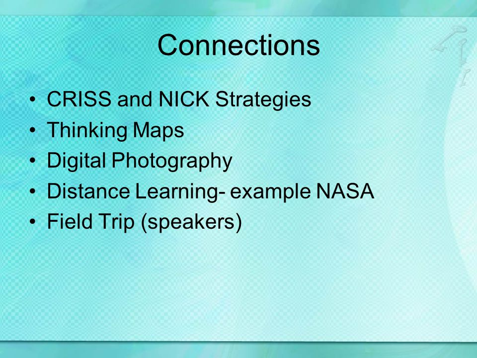 Connections CRISS and NICK Strategies Thinking Maps Digital Photography Distance Learning- example NASA Field Trip (speakers)