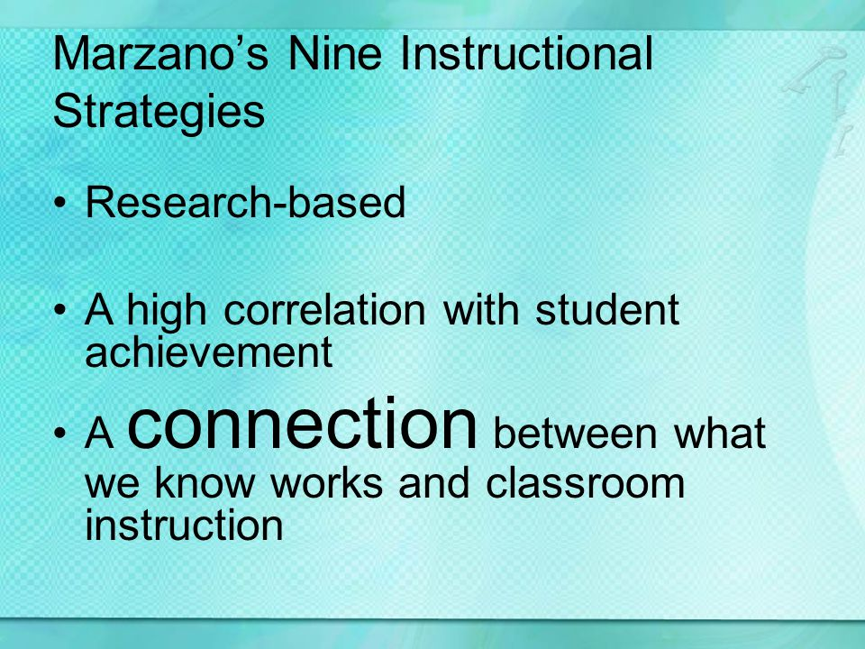 Marzanos Nine Instructional Strategies Research-based A high correlation with student achievement A connection between what we know works and classroo
