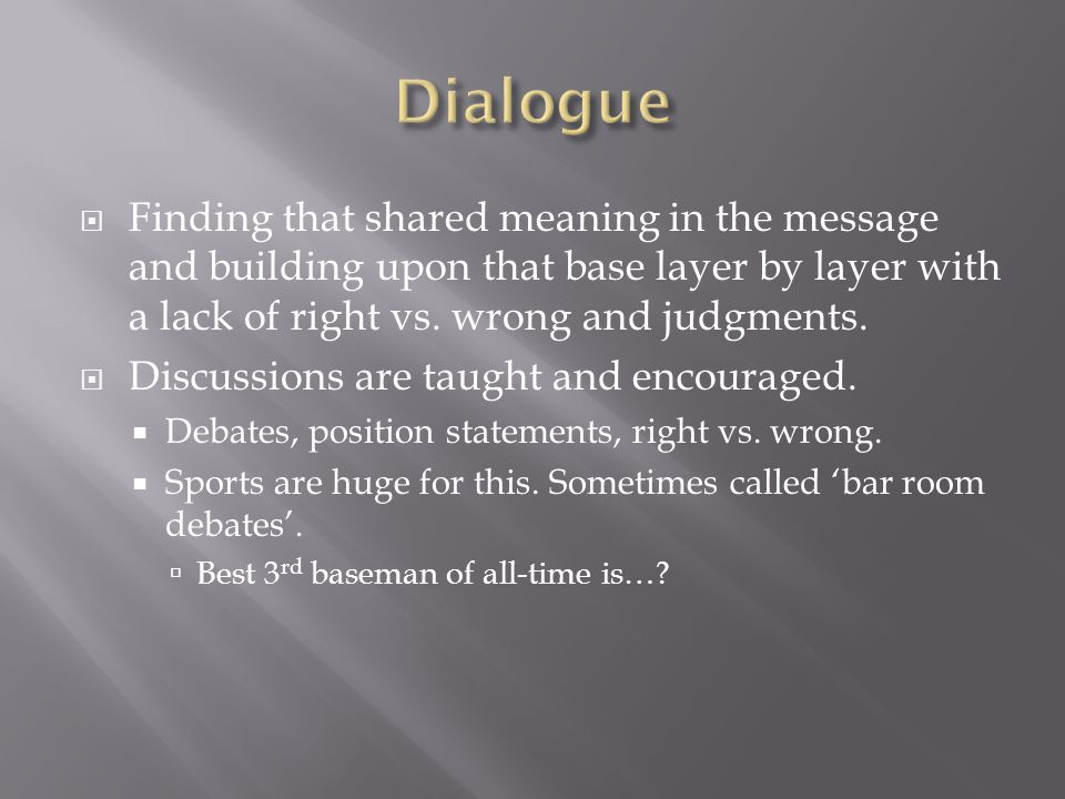 Finding that shared meaning in the message and building upon that base layer by layer with a lack of right vs.