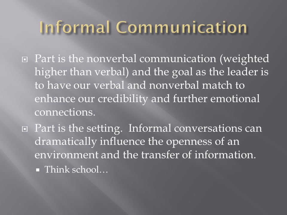 Part is the nonverbal communication (weighted higher than verbal) and the goal as the leader is to have our verbal and nonverbal match to enhance our credibility and further emotional connections.