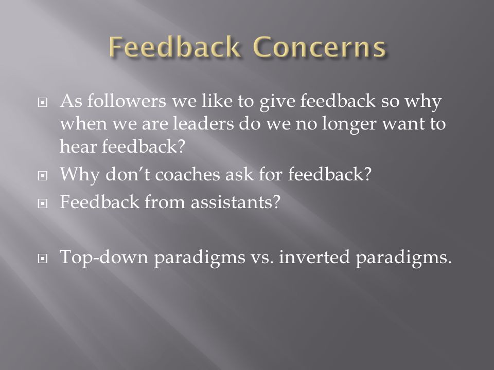 As followers we like to give feedback so why when we are leaders do we no longer want to hear feedback.