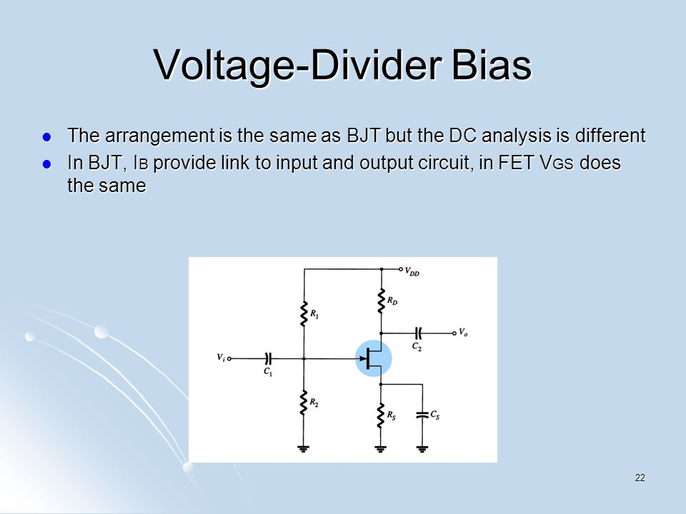 Voltage-Divider Bias The arrangement is the same as BJT but the DC analysis is different The arrangement is the same as BJT but the DC analysis is dif