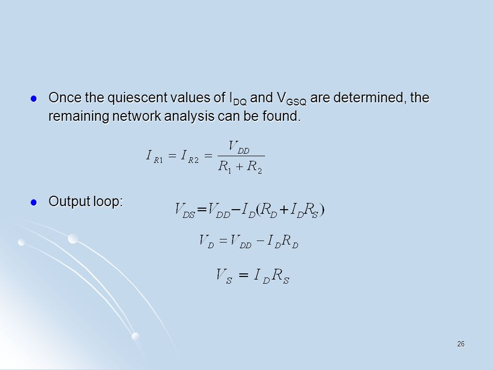 Once the quiescent values of I DQ and V GSQ are determined, the remaining network analysis can be found. Once the quiescent values of I DQ and V GSQ a