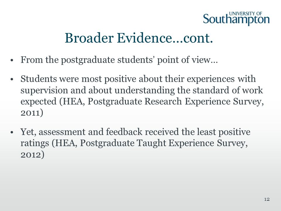 Broader Evidence…cont. From the postgraduate students point of view… Students were most positive about their experiences with supervision and about un