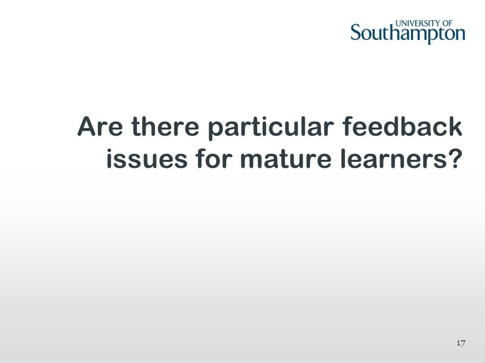 Are there particular feedback issues for mature learners? 17