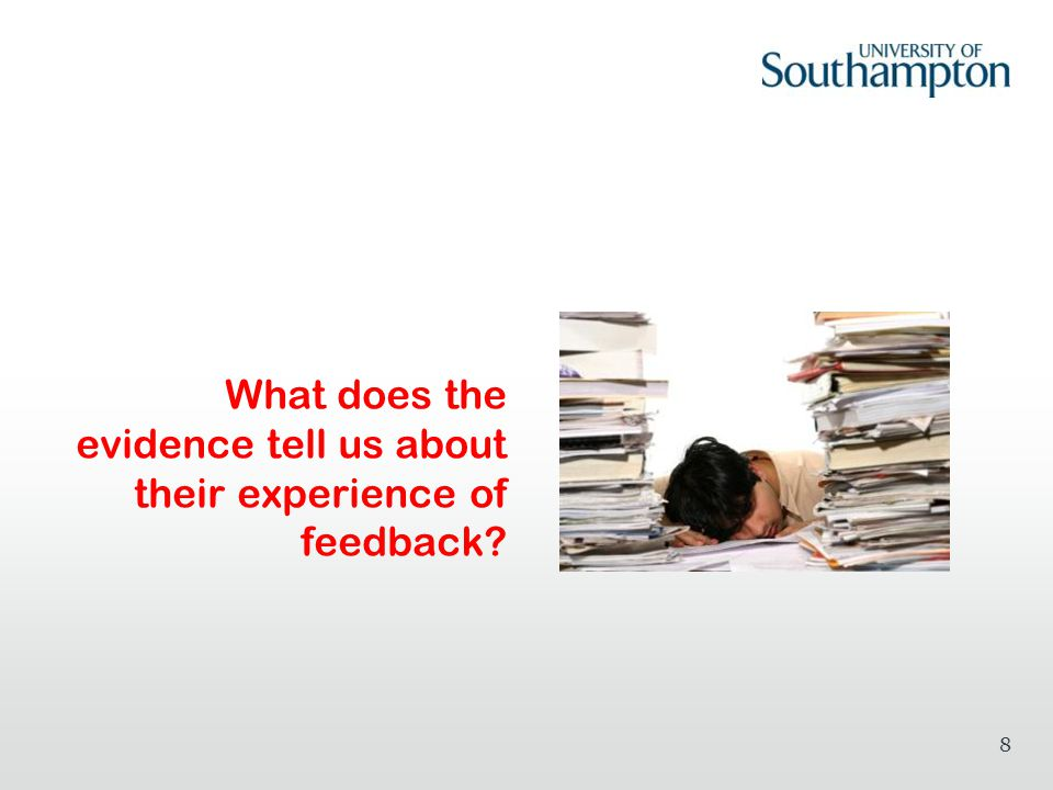 What does the evidence tell us about their experience of feedback? 8