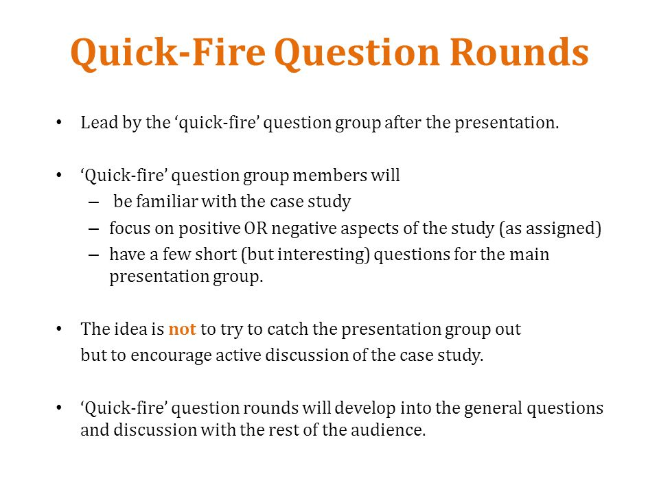 Quick-Fire Question Rounds Lead by the quick-fire question group after the presentation.