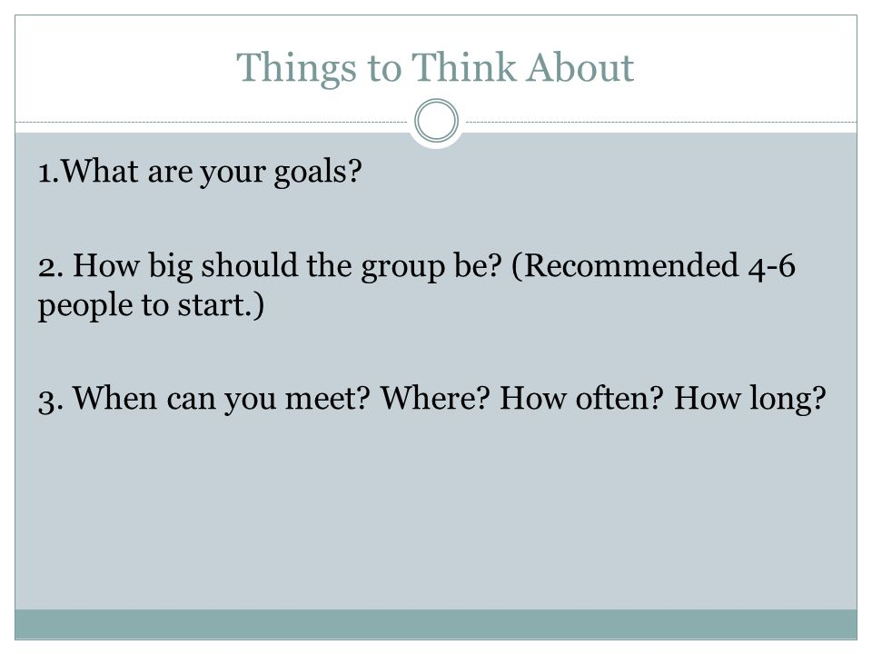 (More) Things to Think About How will you format your meetings.