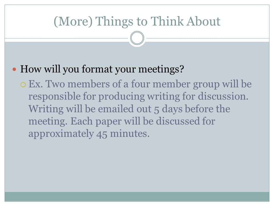 (A Few More) Things to Think About What rules will you follow for your meetings.