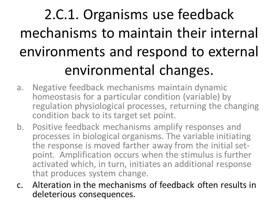 2.C.1. Organisms use feedback mechanisms to maintain their internal environments and respond to external environmental changes. a.Negative feedback me