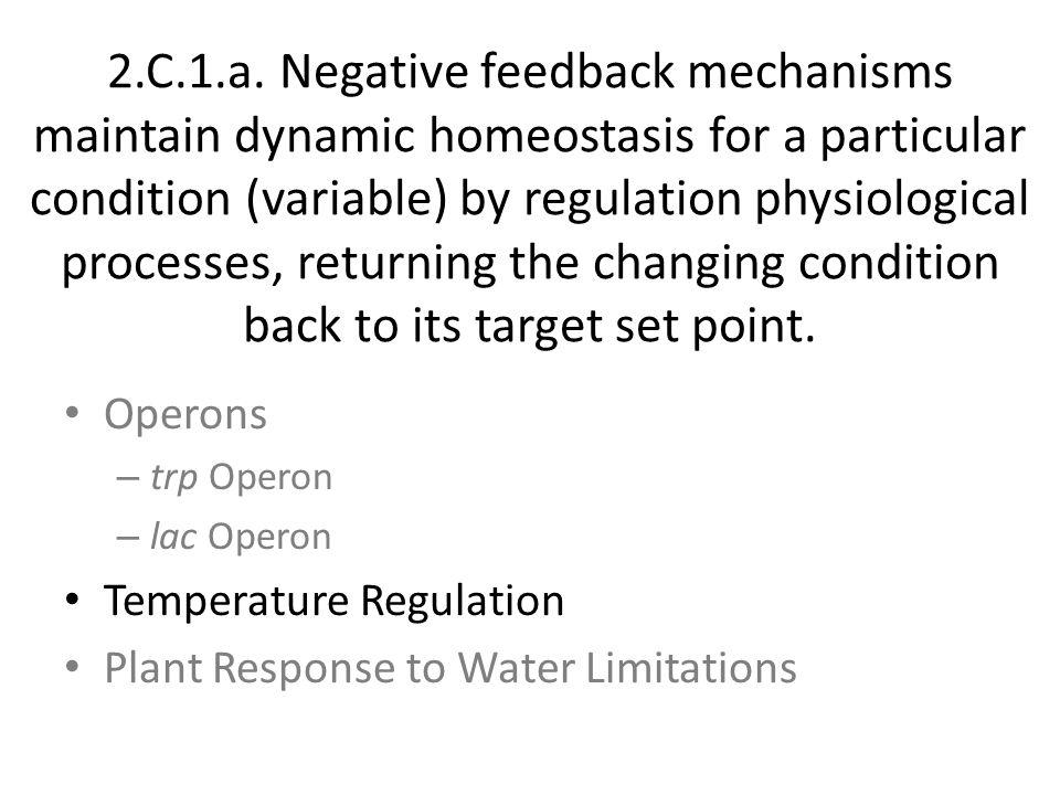 2.C.1.a. Negative feedback mechanisms maintain dynamic homeostasis for a particular condition (variable) by regulation physiological processes, return