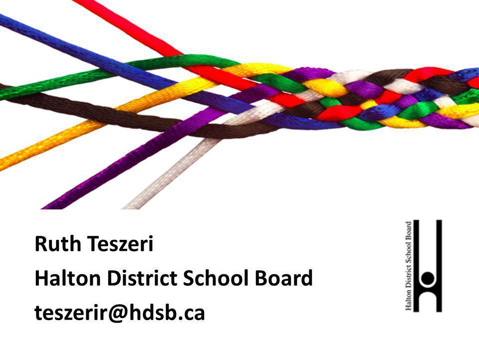 Ruth Teszeri Halton District School Board teszerir@hdsb.ca