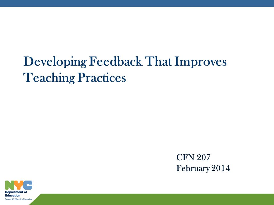 Developing Feedback That Improves Teaching Practices CFN 207 February 2014