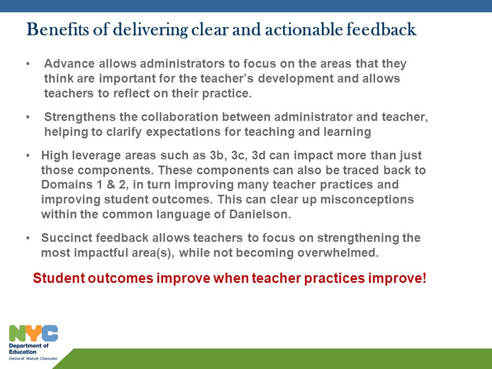 Benefits of delivering clear and actionable feedback Advance allows administrators to focus on the areas that they think are important for the teachers development and allows teachers to reflect on their practice.