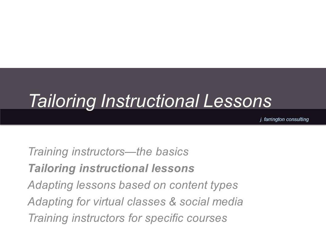 j. farrington consulting Tailoring Instructional Lessons Training instructorsthe basics Tailoring instructional lessons Adapting lessons based on cont