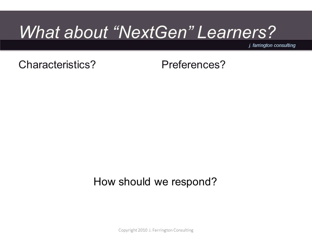 j. farrington consulting What about NextGen Learners.