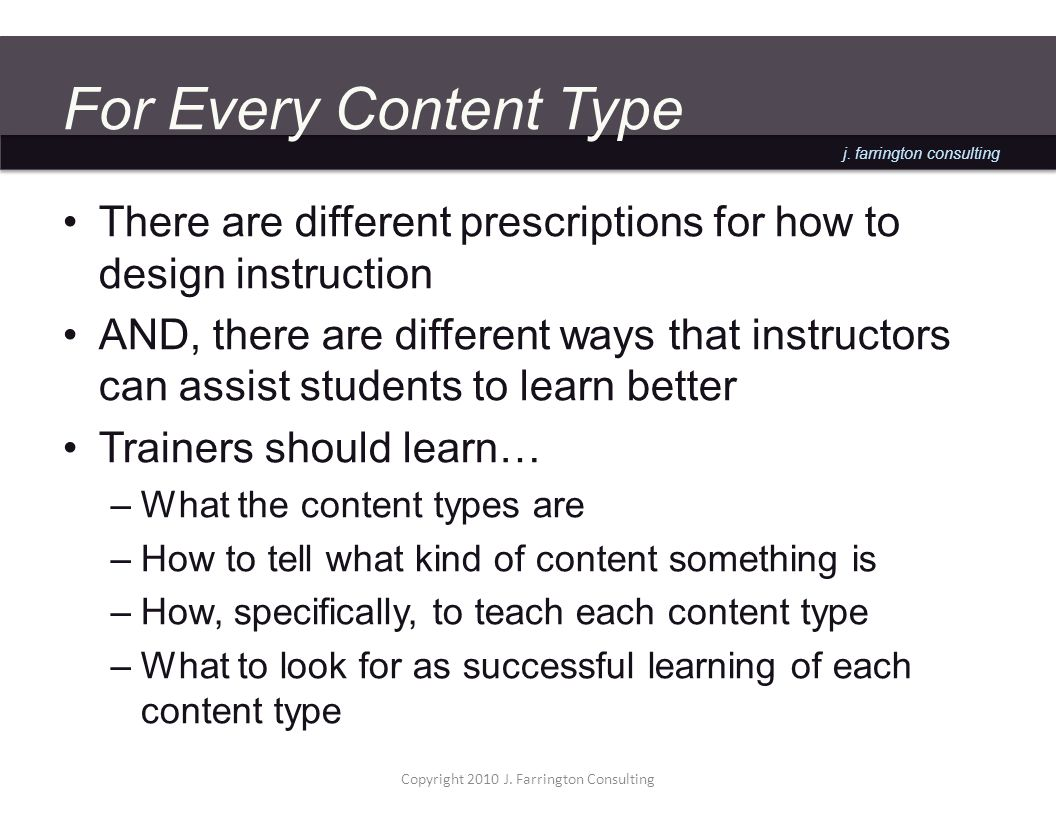 j. farrington consulting For Every Content Type There are different prescriptions for how to design instruction AND, there are different ways that ins